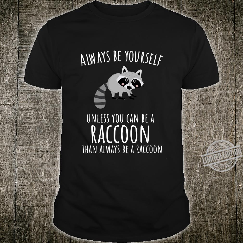 Funny Raccoon Always Be Yourself Trash Panda Shirt