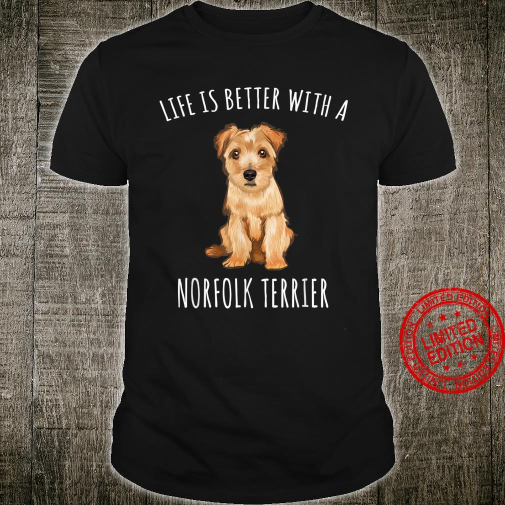 Life Is Better With A Norfolk Terrier Dog Shirt