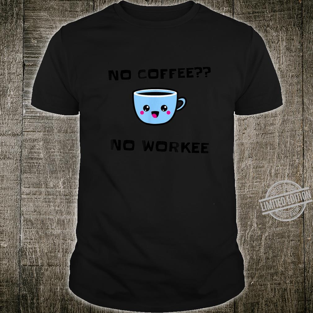 No coffee no workee cup design Shirt