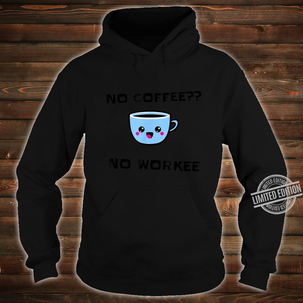 No coffee no workee cup design Shirt hoodie