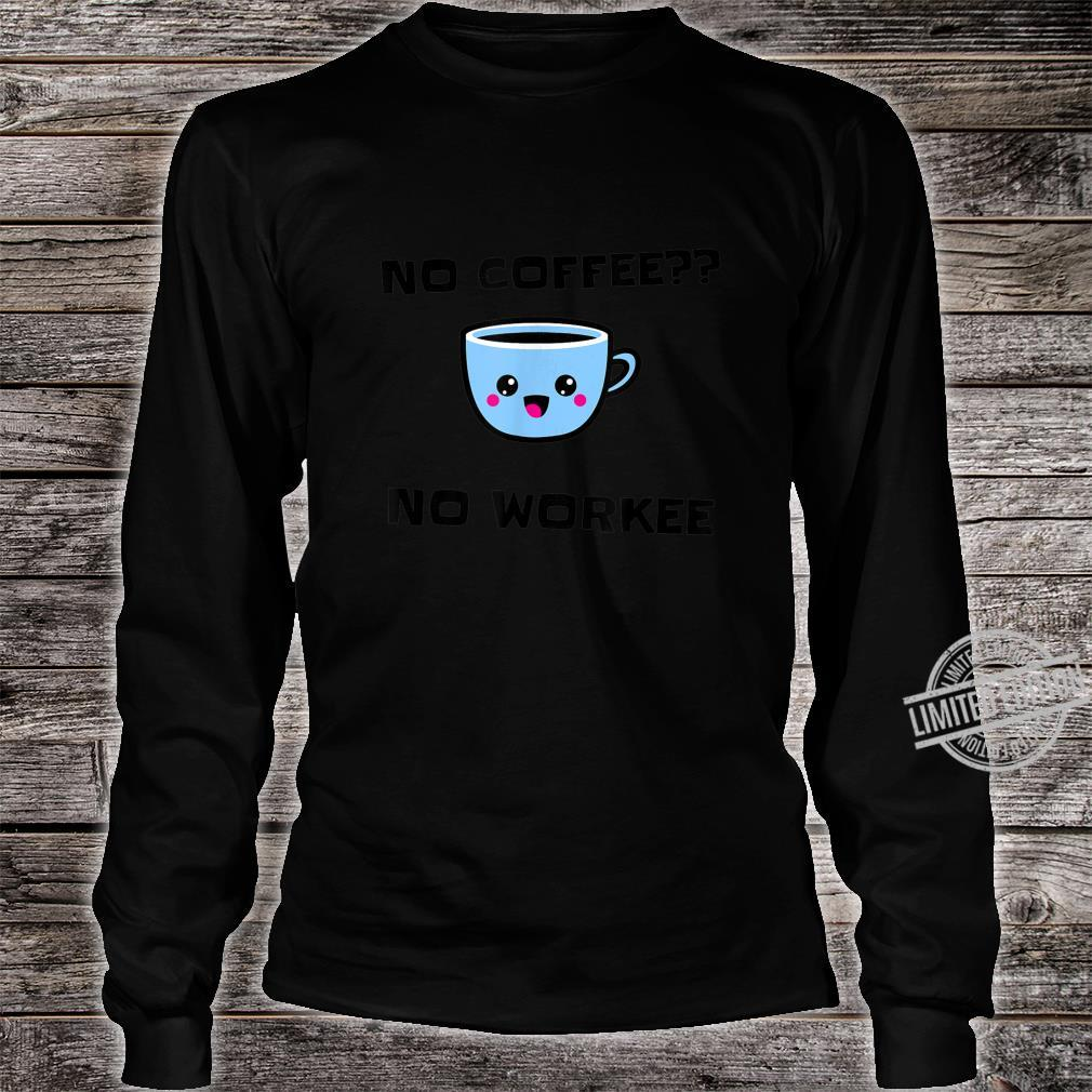 No coffee no workee cup design Shirt long sleeved
