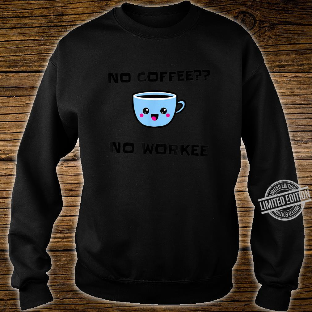 No coffee no workee cup design Shirt sweater