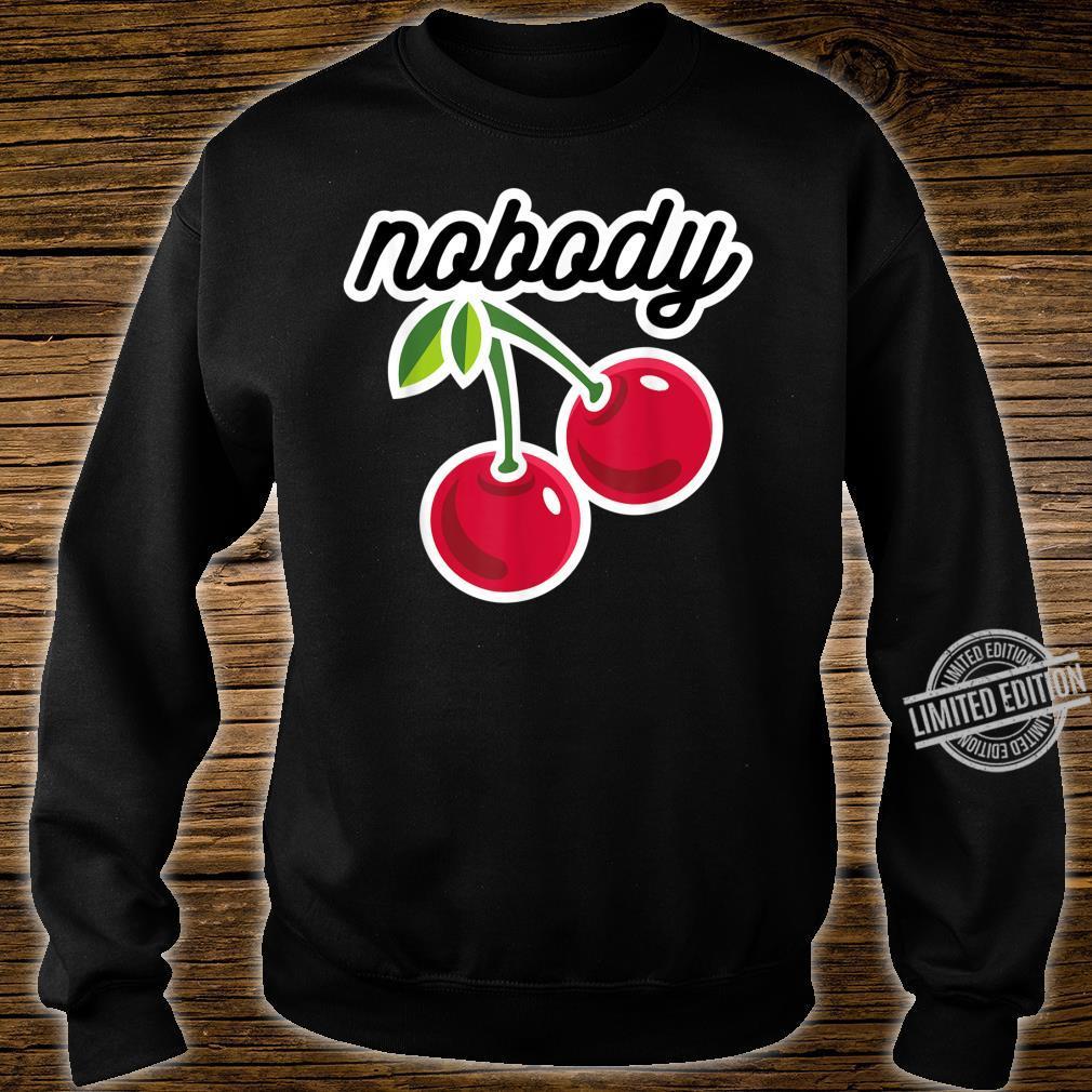 Nobody Kers Lustiger Spruch Cooles Witziges Kirsche Kirschen Shirt sweater
