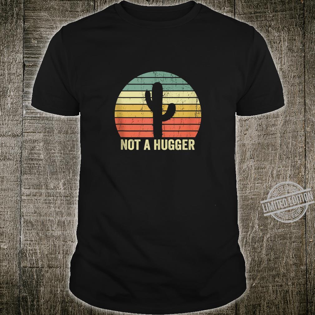 Not A Hugger Cactus Sarcastic Shirt