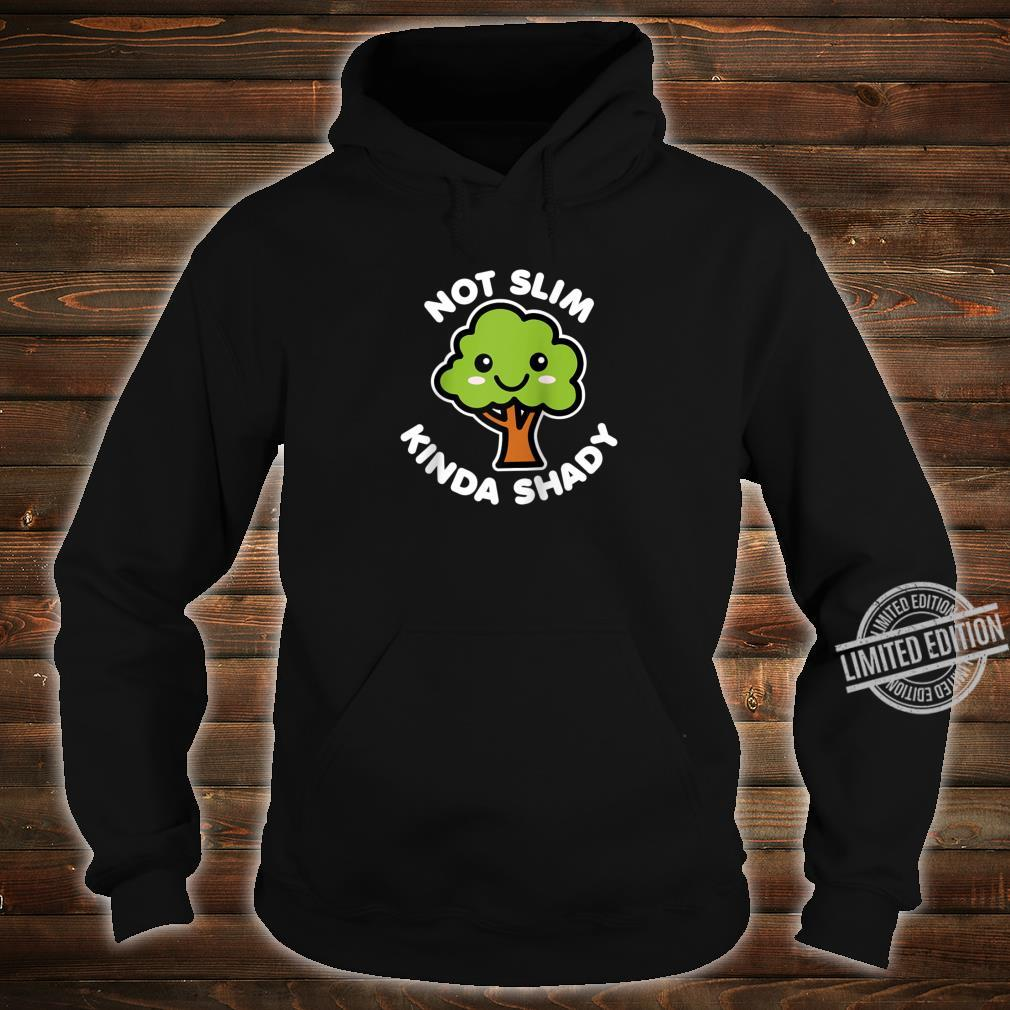 Not Slim Kinda Shady Cute Kawaii Happy Tree Dark Shirt hoodie