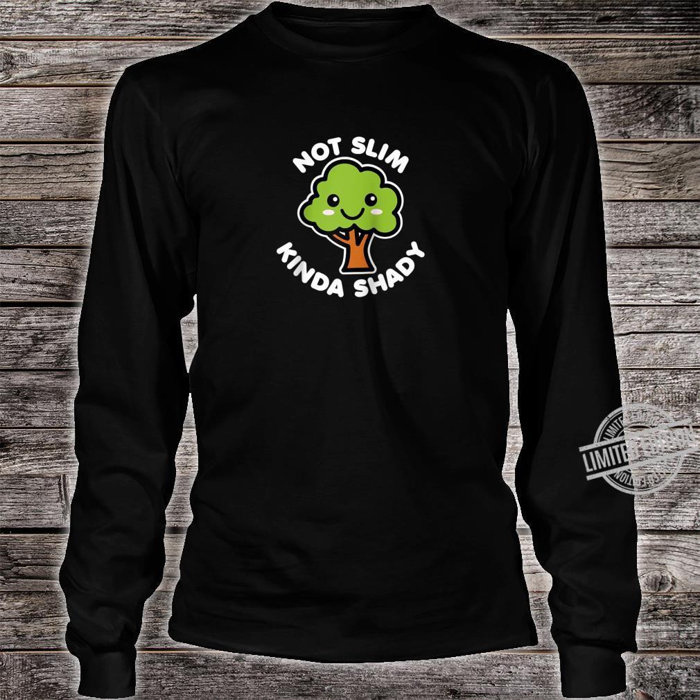 Not Slim Kinda Shady Cute Kawaii Happy Tree Dark Shirt long sleeved