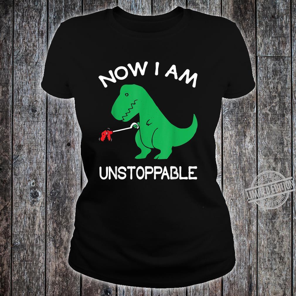 Now I'm Unstoppable TRex Dinosaur Shirt ladies tee