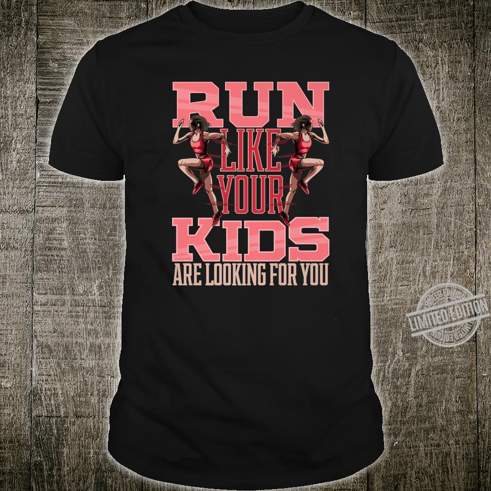Run Like Your Are Looking For You Mother Running Shirt