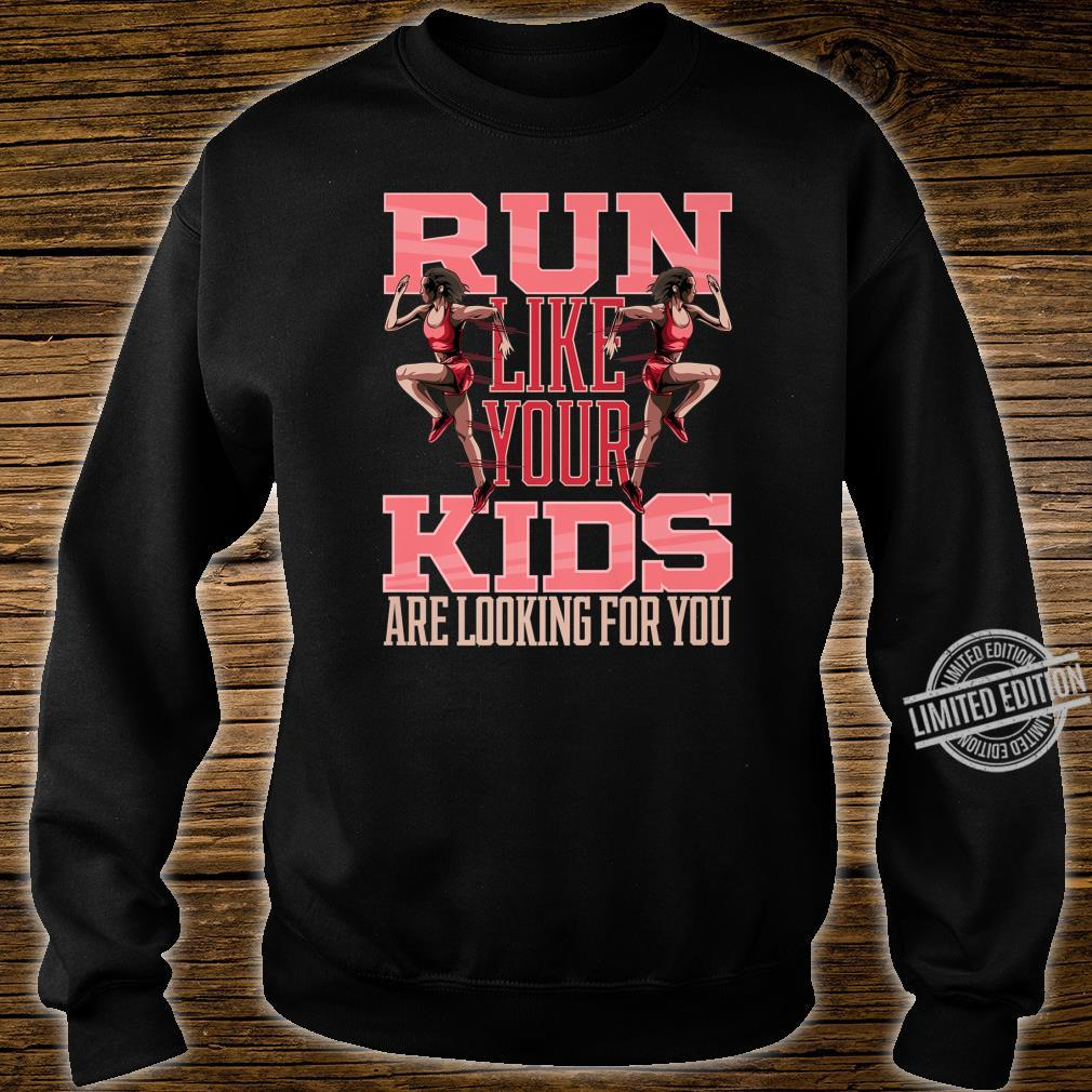 Run Like Your Are Looking For You Mother Running Shirt sweater