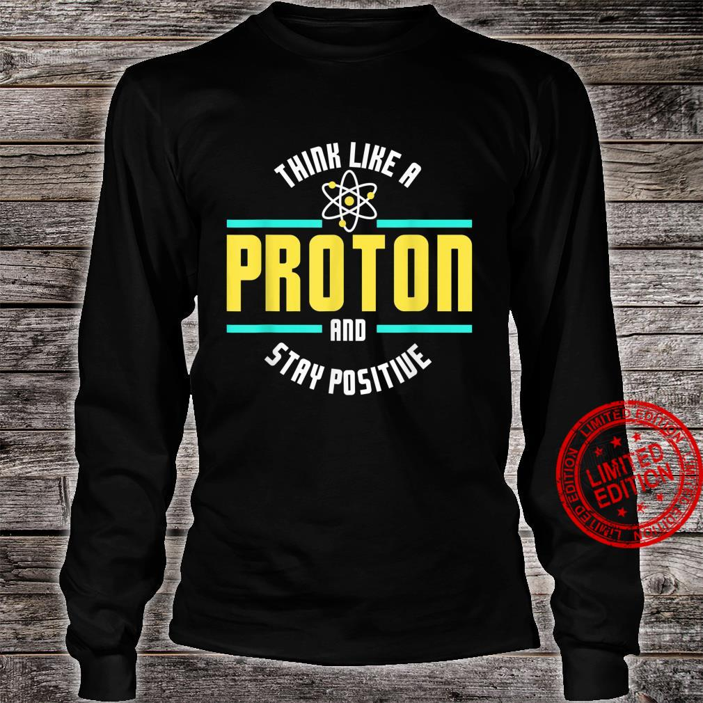 Think Like A Proton And Stay Positive Scienc Shirt long sleeved